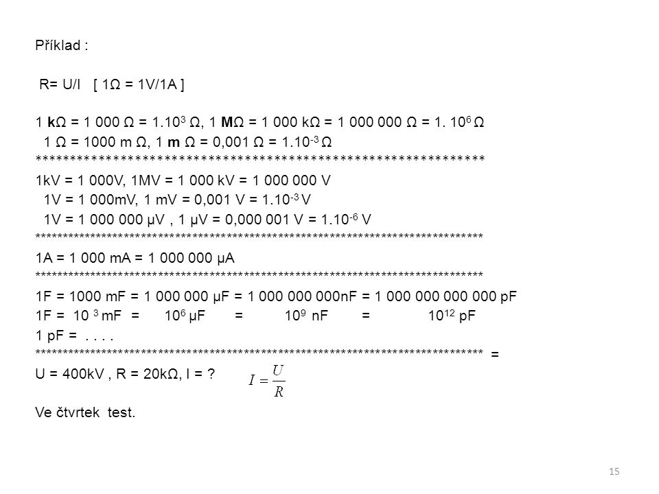 Příklad : R= U/I [ 1Ω = 1V/1A ] 1 kΩ = 1 000 Ω = 1